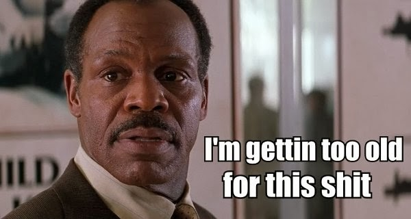 http://www.21cpw.com/wp-content/uploads/2015/02/lethal_weapon_im_too_old_for_this_shit.jpg